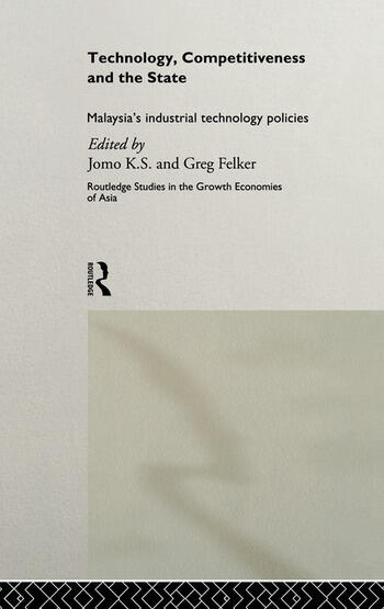 Technology, Competitiveness and the State Malaysia's Industrial Technology Policies book cover