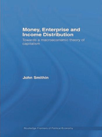 Money, Enterprise and Income Distribution Towards a macroeconomic theory of capitalism book cover