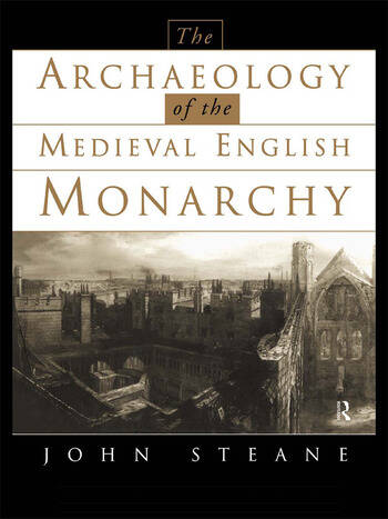 The Archaeology of the Medieval English Monarchy book cover