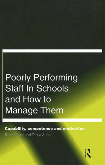 Poorly Performing Staff in Schools and How to Manage Them Capability, competence and motivation book cover