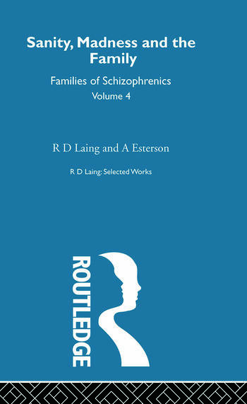 Sanity, Madness and the Family: Selected Worksks R D Laing Vol 4 book cover