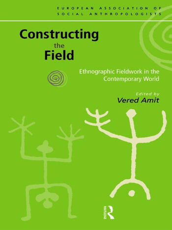 Constructing the Field Ethnographic Fieldwork in the Contemporary World book cover