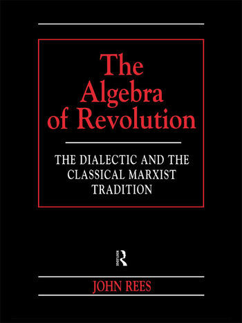 The Algebra of Revolution The Dialectic and the Classical Marxist Tradition book cover