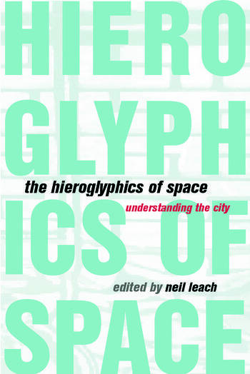 The Hieroglyphics of Space Reading and Experiencing the Modern Metropolis book cover