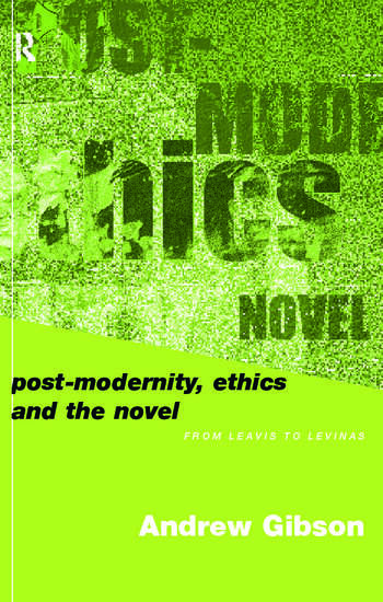 Postmodernity, Ethics and the Novel From Leavis to Levinas book cover
