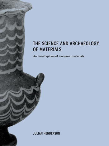 The Science and Archaeology of Materials An Investigation of Inorganic Materials book cover