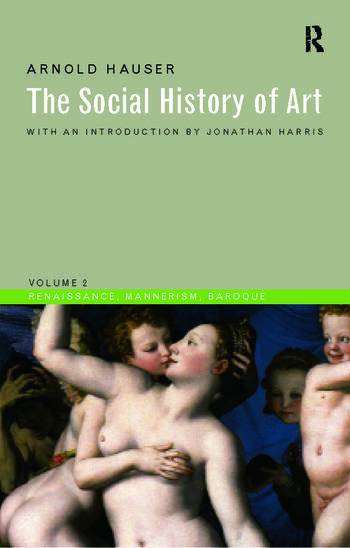 Social History of Art, Volume 2 Renaissance, Mannerism, Baroque book cover