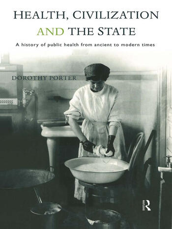 Health, Civilization and the State A History of Public Health from Ancient to Modern Times book cover
