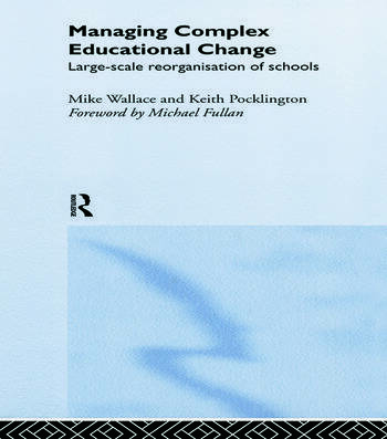 Managing Complex Educational Change Large Scale Reorganisation of Schools book cover