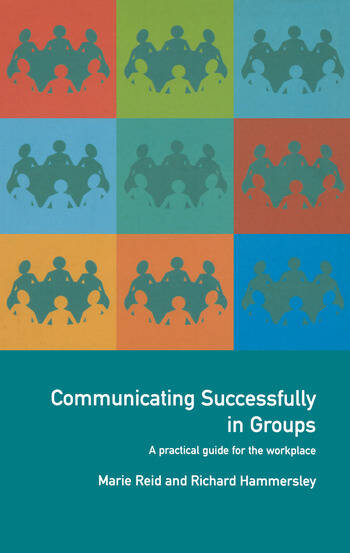 Communicating Successfully in Groups A Practical Guide for the Workplace book cover
