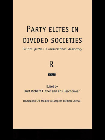 Party Elites in Divided Societies Political Parties in Consociational Democracy book cover