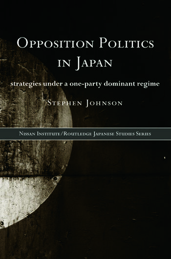 Opposition Politics in Japan Strategies Under a One-Party Dominant Regime book cover