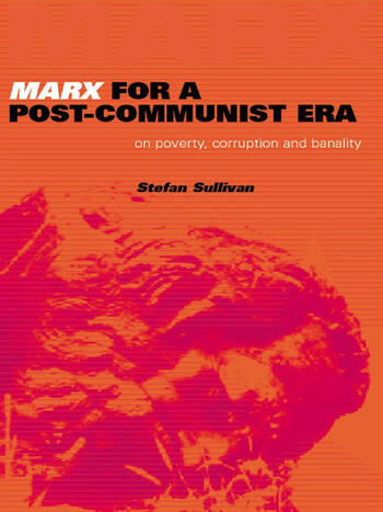 Marx for a Post-Communist Era On Poverty, Corruption and Banality book cover