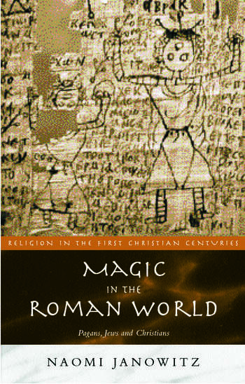 Magic in the Roman World Pagans, Jews and Christians book cover