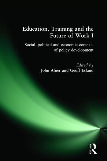 Education, Training and the Future of Work I Social, Political and Economic Contexts of Policy Development book cover