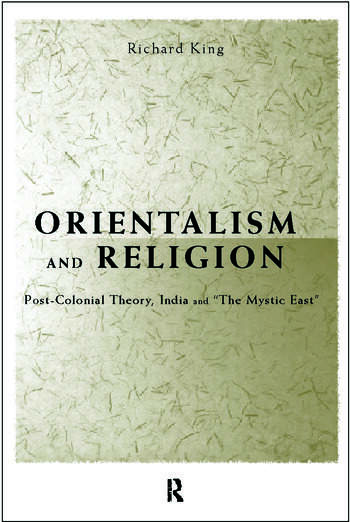 Orientalism and Religion Post-Colonial Theory, India and