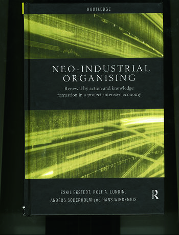 Neo-Industrial Organising Renewal by Action and Knowledge Formation in a Project-intensive Economy book cover