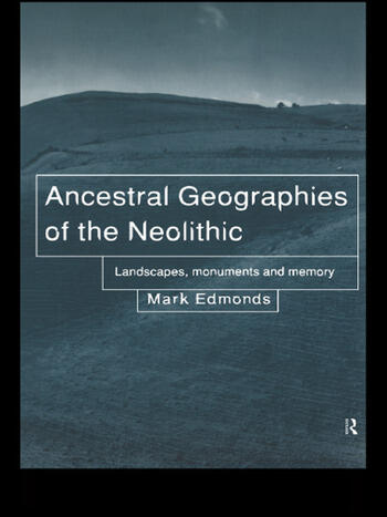 Ancestral Geographies of the Neolithic Landscapes, Monuments and Memory book cover