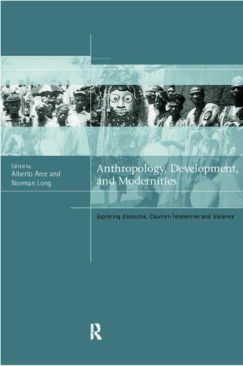 Anthropology, Development and Modernities Exploring Discourse, Counter-Tendencies and Violence book cover