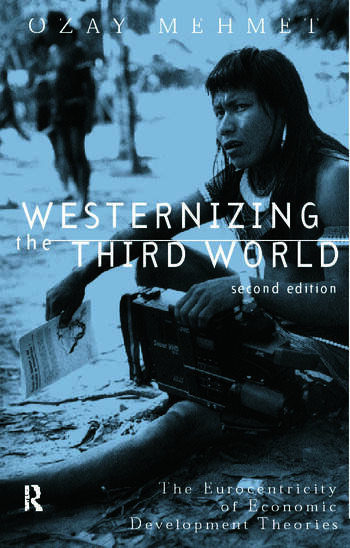 Westernizing the Third World The Eurocentricity of Economic Development Theories book cover