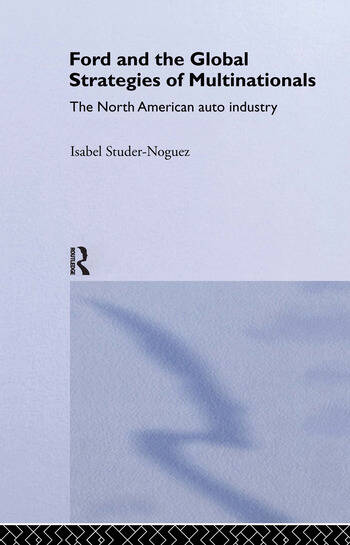 Ford and the Global Strategies of Multinationals The North American Auto Industry book cover