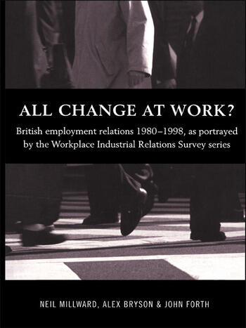 All Change at Work? British Employment Relations 1980-98, Portrayed by the Workplace Industrial Relations Survey Series book cover