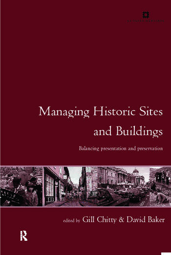 Managing Historic Sites and Buildings Reconciling Presentation and Preservation book cover