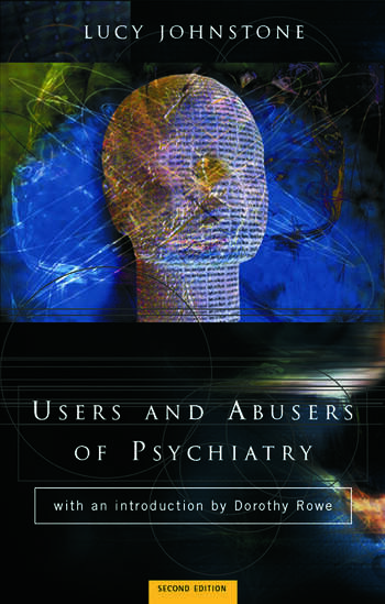 Users and Abusers of Psychiatry A Critical Look at Psychiatric Practice book cover