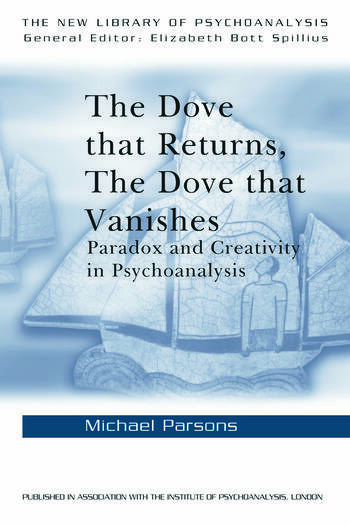 The Dove that Returns, The Dove that Vanishes Paradox and Creativity in Psychoanalysis book cover