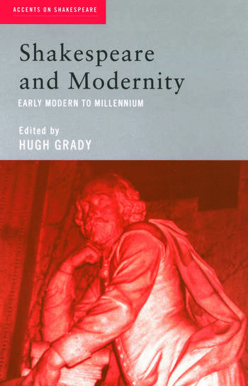 Shakespeare and Modernity Early Modern to Millennium book cover