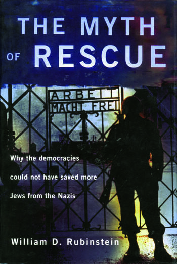 The Myth of Rescue Why the Democracies Could Not Have Saved More Jews from the Nazis book cover