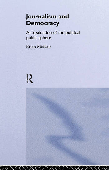 Journalism and Democracy An Evaluation of the Political Public Sphere book cover