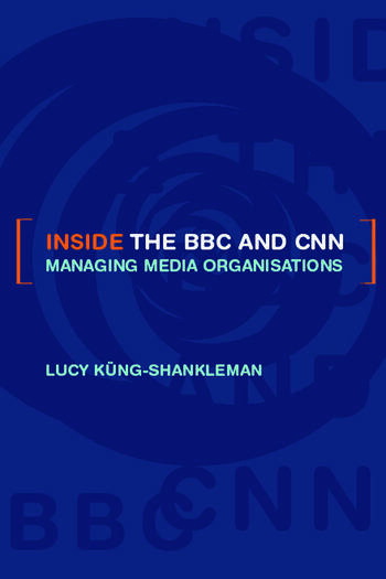 Inside the BBC and CNN Managing Media Organisations book cover
