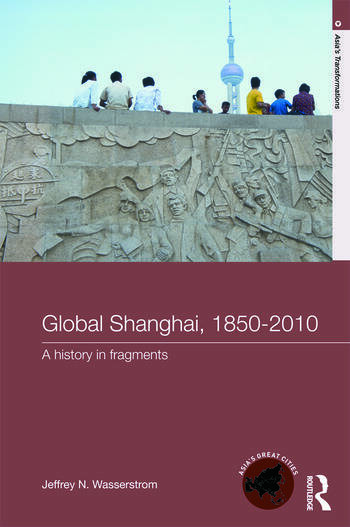 Global Shanghai, 1850-2010 A History in Fragments book cover