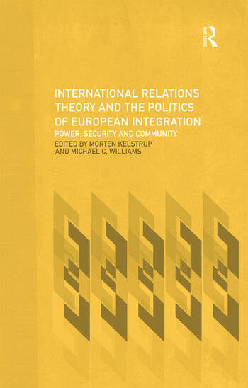 International Relations Theory and the Politics of European Integration Power, Security and Community book cover