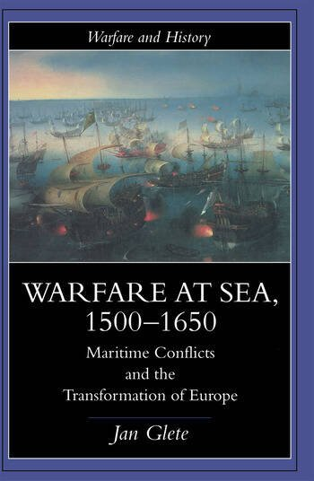 Warfare at Sea, 1500-1650 Maritime Conflicts and the Transformation of Europe book cover