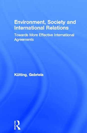 Environment, Society and International Relations Towards More Effective International Agreements book cover