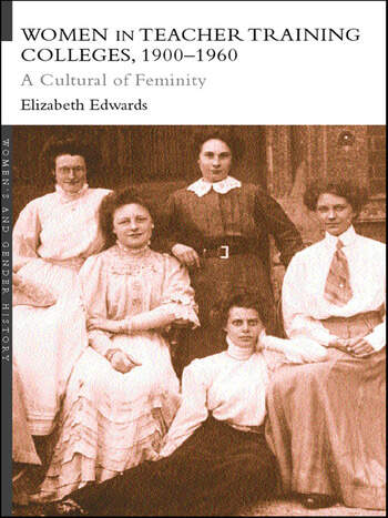 Women in Teacher Training Colleges, 1900-1960 A Culture of Femininity book cover