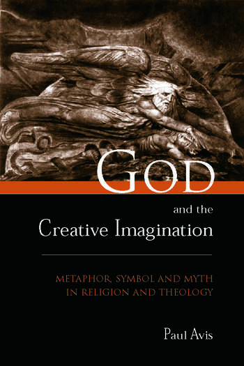 God and the Creative Imagination Metaphor, Symbol and Myth in Religion and Theology book cover
