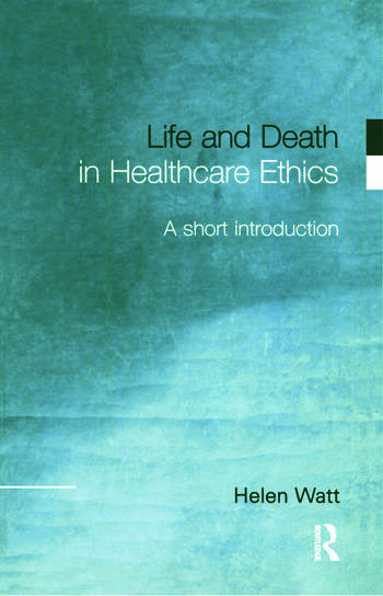 Life and Death in Healthcare Ethics A Short Introduction book cover