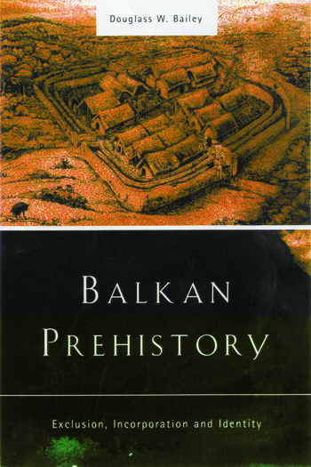 Balkan Prehistory Exclusion, Incorporation and Identity book cover