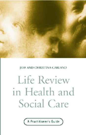Life Review In Health and Social Care A Practitioners Guide book cover