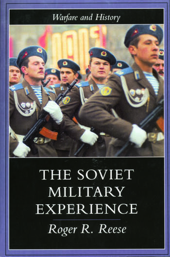 The Soviet Military Experience A History of the Soviet Army, 1917-1991 book cover