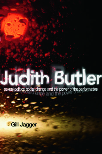 Judith Butler Sexual Politics, Social Change and the Power of the Performative book cover
