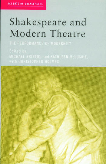 Shakespeare and Modern Theatre The Performance of Modernity book cover