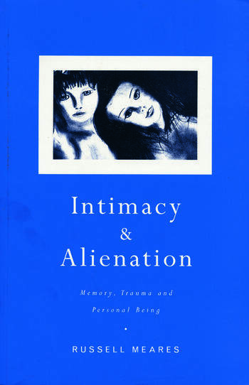 Intimacy and Alienation Memory, Trauma and Personal Being book cover