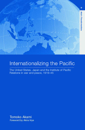 Internationalizing the Pacific The United States, Japan and the Institute of Pacific Relations, 1919-1945 book cover