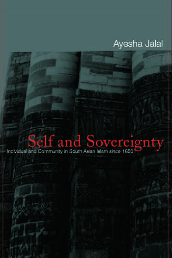 Self and Sovereignty Individual and Community in South Asian Islam Since 1850 book cover