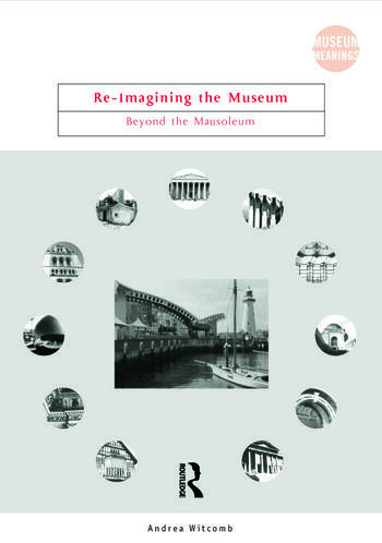 Re-Imagining the Museum Beyond the Mausoleum book cover