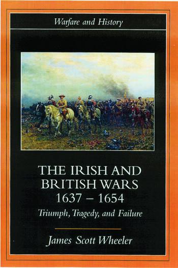 The Irish and British Wars, 1637-1654 Triumph, Tragedy, and Failure book cover